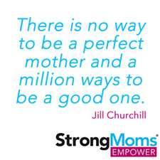 StrongMoms Empowerment Pledge - There is no way to be a perfect mother....