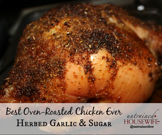 Best Oven Roasted Chicken Ever with Herbed Garlic and Sugar Rub